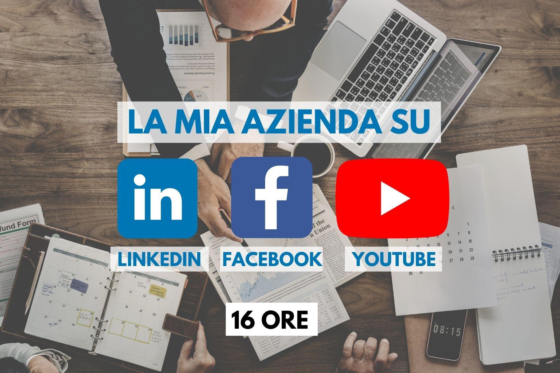 La mia azienda su Linkedin, Facebook e Youtube - 16 ORE